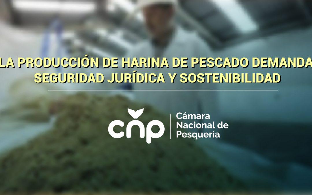 La producción de harina de pescado demanda seguridad jurídica y sostenibilidad