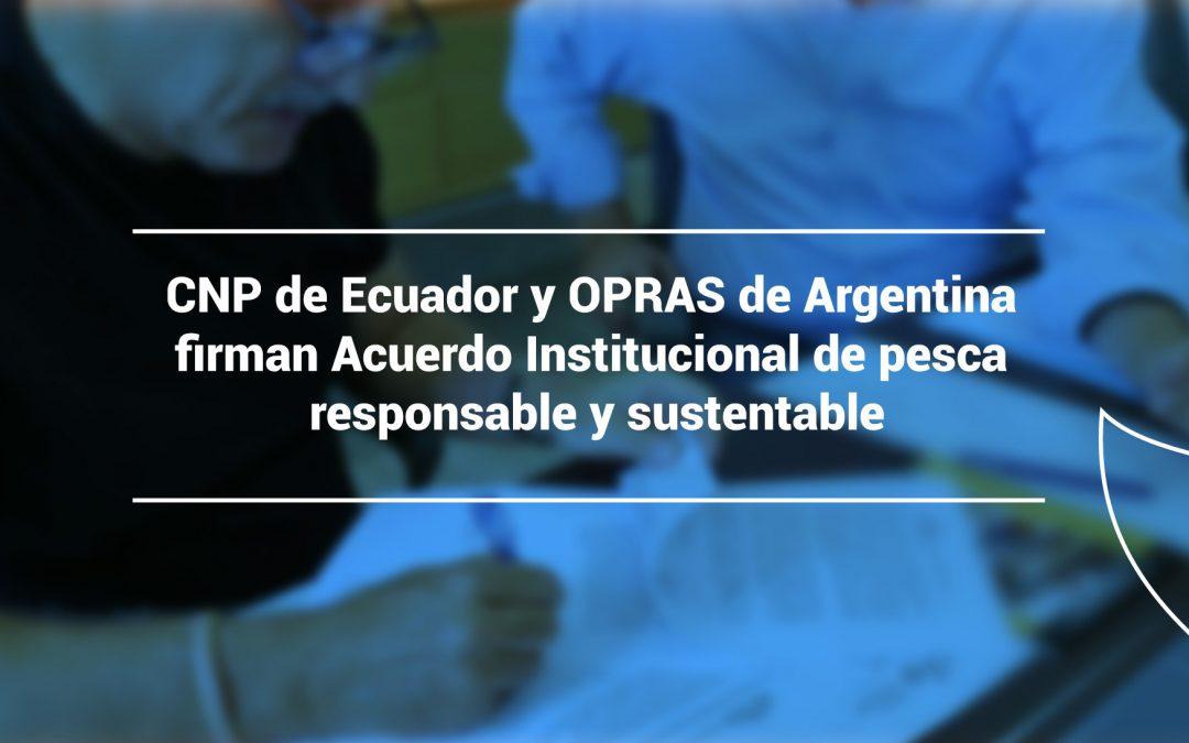 CNP de Ecuador y OPRAS de Argentina firman Acuerdo Institucional de pesca responsable y sustentable