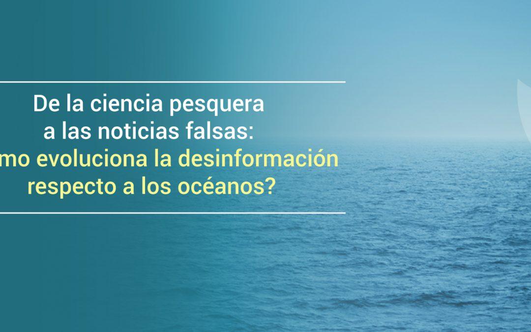 De la ciencia pesquera a las noticias falsas: ¿Cómo evoluciona la desinformación respecto a los océanos?